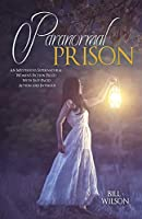 Paranormal Prison: An Mysterious Supernatural Women's Fiction Filled With Fast-Paced Action and Intrigue