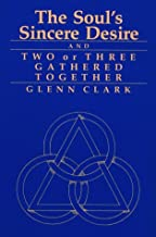 The Soul's Sincere Desire and Two or Three Gathered Together