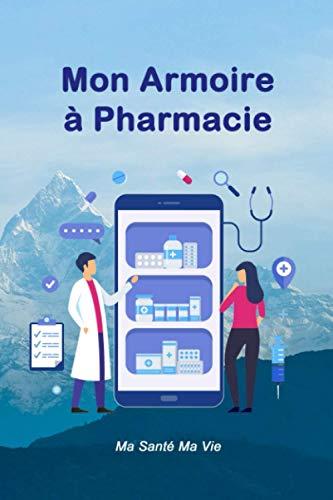 Mon Armoire à Pharmacie: Pour un suivi de mes médicaments et de mes produits | Un carnet utile pour prendre soin de ma famille