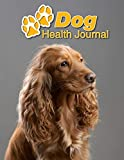 Dog Health Journal: English Cocker Spaniel | 109 pages 8.5'x11' | Track and Record Vaccinations, Shots, Vet Visits | Medical Documentation | Canine Owner Notebook | Medication Logbook Tracker