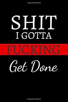 Paperback Shit I Gotta Fucking Get Done : Shit I Gotta Fucking Get Done :Motivational Journal - Notebook, Composition Notebook, Gift Notebook, Diary (110 Pages, Blank, 6 X 9) (Awesome Notebooks) Book