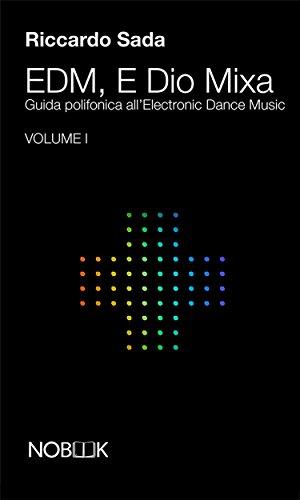 EDM E Dio Mixa: Guida polifonica all'Electronic Dance Music (EDM, E Dio Mixa Vol. 1) (Italian Edition)