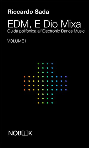 EDM E Dio Mixa: Guida polifonica all'Electronic Dance Music (EDM, E Dio Mixa Vol. 1) (Italian Edition)