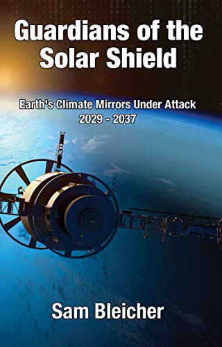 Couverture du livre Guardians of the Solar Shield: Earth's Climate Mirrors Under Attack 2029-37 (English Edition)