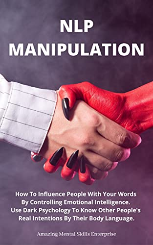 NLP MANIPULATION: How To Influence People With Your Words By Controlling Emotional Intelligence. Use Dark Psychology To Know Other People's Real Intentions By Their Body Language. (English Edition)