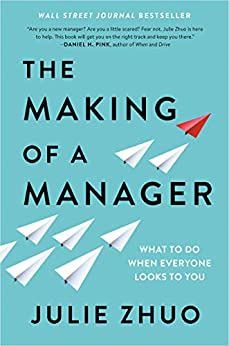 The Making of a Manager: What to Do When Everyone Looks to You by [Julie Zhuo]