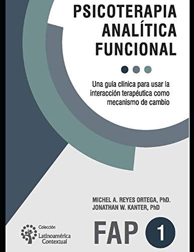 Psicoterapia analítica funcional: Una guía clínica para usar la interacción terapéutica como me