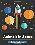 Animals in Space Coloring Book: Fantastic Outer Space Coloring with Planets, Animals Astronauts, Space Ships, Rockets (Children's & Adult's Coloring Books)