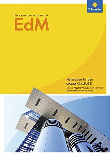 Elemente der Mathematik SII - Casio Unterrichtshilfen für den GTR-Einsatz - allgemeine Ausgabe 2014: Übungsheft ClassPad: Analytische Geometrie / Matrizen / Stochastik