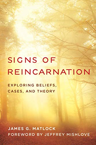 Signs of Reincarnation: Exploring Beliefs, Cases, and Theory