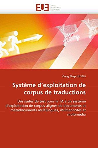 Système d\'exploitation de corpus de traductions: Des suites de test pour la TA à un système d\'exploitation de corpus alignés de documents et ... multiannotés et multimédia (Omn.Univ.Europ.)