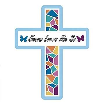 Jesus Loves Me So