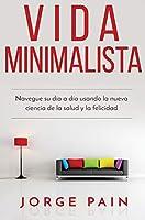 Vida Minimalista: Simplifique su vida, reduzca el estrés y aumente su felicidad a través del minimalismo