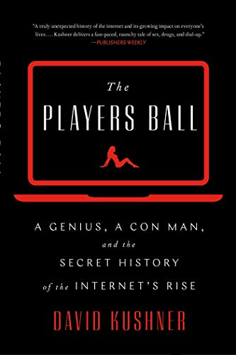 The Players Ball: A Genius, a Con Man, and the Secret History of the Internet's Rise (English Edition)