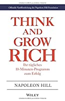 Think & Grow Rich – Ihr taegliches 10–Minuten–Programm zum Erfolg: Offizielle Veroeffentlichung der Napoleon Hill Foundation