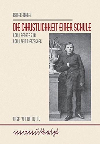 Die Christlichkeit einer Schule: Schulpforte zur Schulzeit Nietzsches (manuskript / Archiv zur Bildungs- und Wissenschaftsgeschichte)
