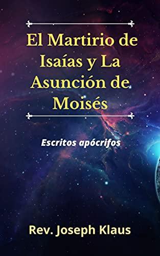 El Martirio de Isaías y La Asunción de Moisés: Escritos apócrifos (Spanish Edition)