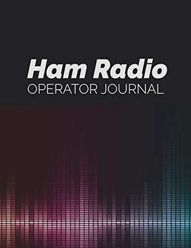 Ham Radio Operator Journal: Ham Radio Contact Keeper & Log Book; Logbook for Ham Radio Operators; Amateur Radio Station Log Book; Ham Radio ... Radio-Wave Frequency & Power Test Logbook