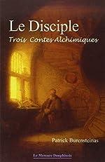 Le Disciple - Trois contes alchimiques de Patrick Burensteinas