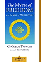 The Myth of Freedom and the Way of Meditation (Shambhala Classics)