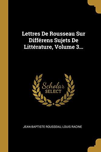 Lettres De Rousseau Sur Différens Sujets De Littérature, Volume 3...