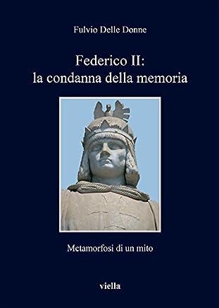 Federico II: la condanna della memoria: Metamorfosi di un mito