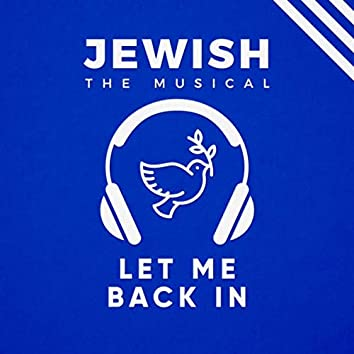 Let Me Back In (Jewish, the Musical)