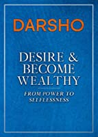 Desire and Become Wealthy: From Power to Selflessness