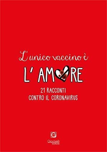 L'unico vaccino è l'amore. 21 racconti contro il coronavirus