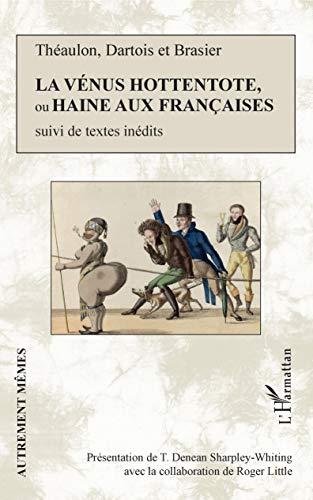 La Vénus hottentote ou Haine aux Françaises: suivi de textes inédits