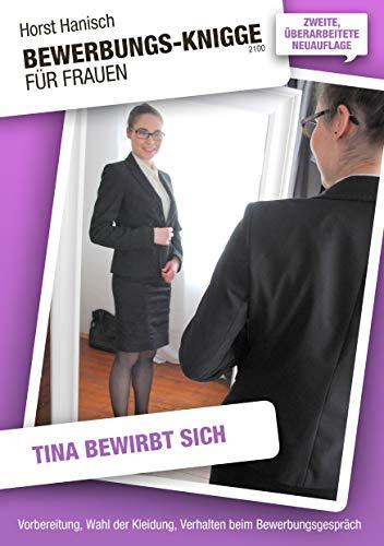 Bewerbungs-Knigge 2100 für Frauen - Tina bewirbt sich: Vorbereitung, Wahl der Kleidung, Verhalten beim Bewerbungsgespräch (Bewerbung und Vorstellung 2)