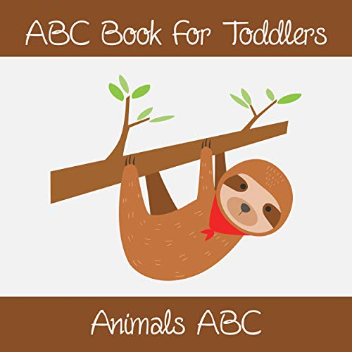 Animals ABC Book For Toddlers: Kids And Preschool. An Animals ABC Book For Age 2-5 To Learn The English Animals Names From A to Z (Sloth Cover Design) (English Edition)