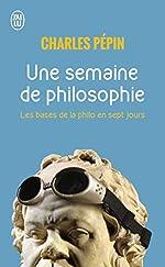 Une semaine de philosophie - 7 Questions pour entrer en philosophie de Charles Pépin