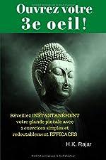 Ouvrez votre 3e oeil ! - Réveillez INSTANTANÉMENT votre glande pinéale avec 2 exercices simples et redoutablement EFFICACES de H.K. Rajar