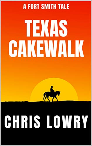 Texas Cakewalk - a classic western adventure thriller: The Fort Smith Series book 3 (English Edition)
