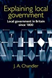 Explaining Local Government: Local Government in Britain Since 1800
