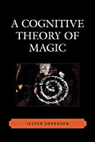 A Cognitive Theory of Magic (Cognitive Science of Religion Series)
