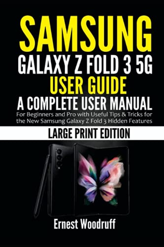 Samsung Galaxy Z Fold 3 5G User Guide: A Complete User Manual for Beginners and Pro with Useful Tips & Tricks for the New Samsung Galaxy Z Fold 3 Hidden Features (Large Print Edition)