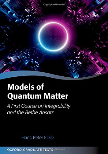 Models of Quantum Matter: A First Course on Integrability and the Bethe Ansatz (Oxford Graduate Texts)