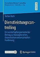 Dienstleistungscontrolling: Ein wertschoepfungsorientierter Beitrag zur konzeptionellen, theoretischen und empirischen Fundierung (Unternehmensfuehrung & Controlling)