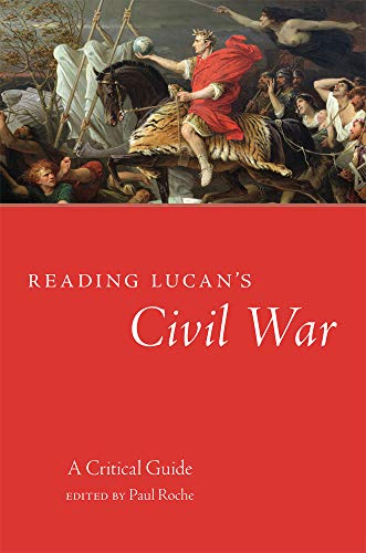 Reading Lucan's Civil War: A Critical Guide (Volume 62) (Oklahoma Series in Classical Culture)