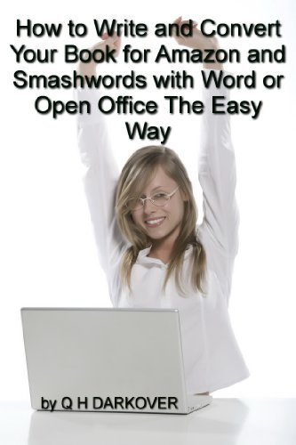 How To Write And Convert Your Book For Amazon And Smashwords With Word Or Open Office The Easy Way (English Edition)