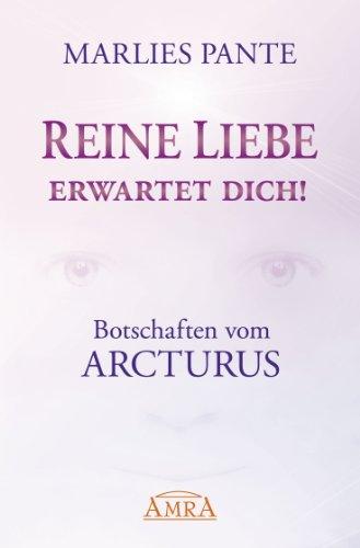 Reine Liebe erwartet dich!: Botschaften vom Arcturus