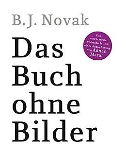 Das Buch ohne Bilder: Das verrückteste Vorlesebuch – mit einer Audio-Lesung von Adnan Maral (German Edition) by [B.J. Novak, Oskar M. Delossa]