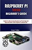 RASPBERRY PI 2020 BEGIINER'S GUIDE: Guide To Mastering Raspberry Pi Set Up and Tips On Some Cool Projects To Work On