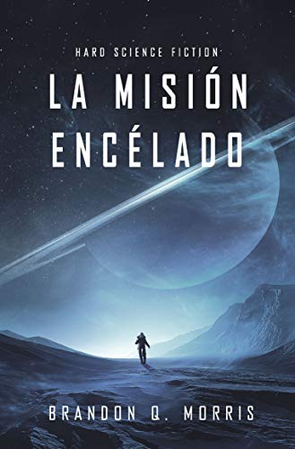 La Misión Encélado: Hard Science Fiction (Luna Helada nº 1)