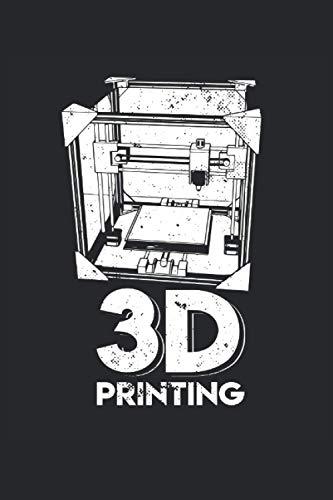 Notebook: impresión 3D, impresora 3D, fabricación aditiva: 120 páginas alineadas: cuaderno, cuaderno de bocetos, diario, para hacer la lista, reservar, planificar, organizar y nota.