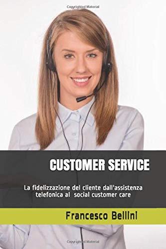 CUSTOMER SERVICE: La cura del cliente dall'assistenza telefonica al Social customer care