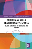 Schools as Queer Transformative Spaces: Global Narratives on Sexualities and Gender (Routledge Research in Educational Equality and Diversity)