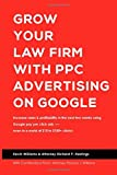 Grow Your Law Firm With PPC Advertising on Google: Increase Sales & Profitability In The Next Two Weeks Using Google Pay Per Click Ads - Even In A World Of $10 To $100+ Clicks!